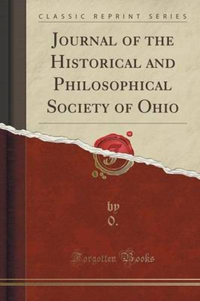 Journal of the Historical and Philosophical Society of Ohio (Classic Reprint) - 0 0