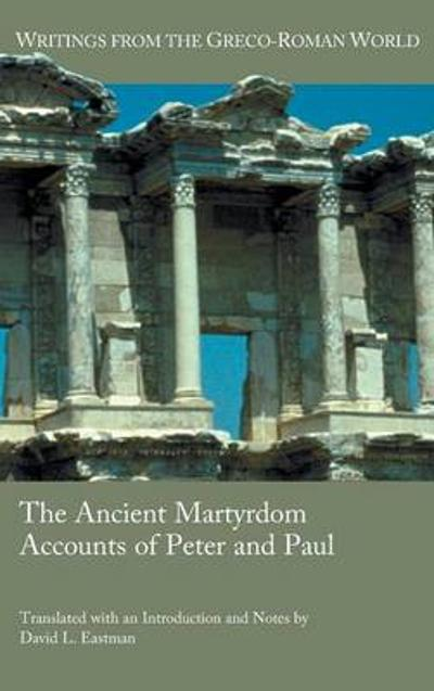 The Ancient Martyrdom Accounts of Peter and Paul - David L Eastman