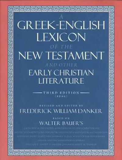 A Greek-English Lexicon of the New Testament and Other Early Christian Literature - Walter Bauer