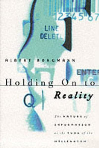 Holding On to Reality - Albert Borgmann