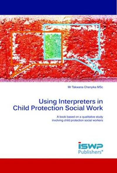 Using Interpreters in Child Protection Social Work - Takwana Chenyika