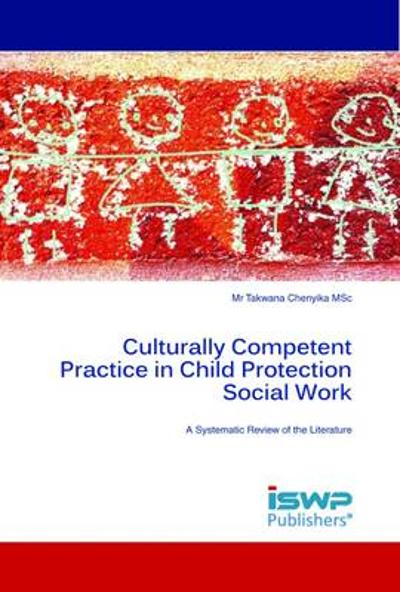 Culturally Competent Practice in Child Protection Social Work - Takwana Chenyika