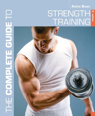The Complete Guide to Strength Training 5th edition - Anita Bean
