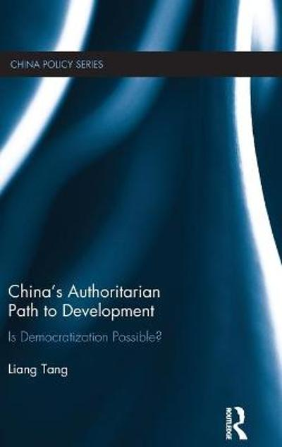 China's Authoritarian Path to Development - Liang Tang