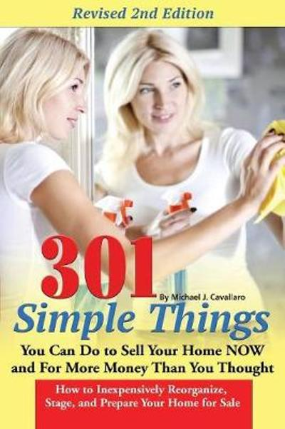 301 Simple Things You Can Do to Sell Your Home Now & for More Money Than You Thought - Teri B. Clark
