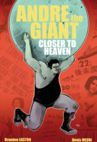 Andre The Giant: Closer To Heaven - Brandon Easton