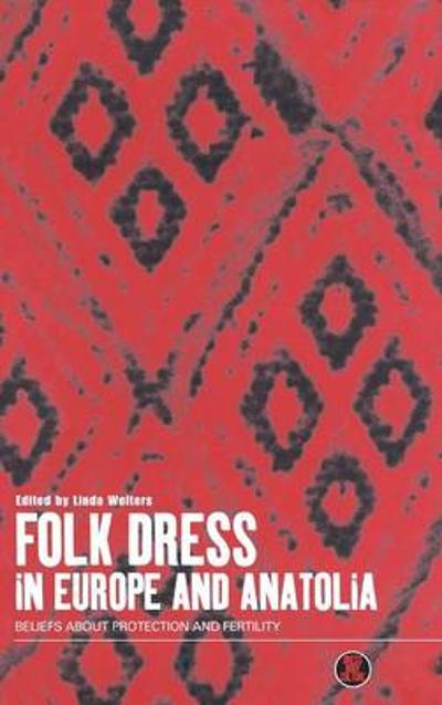 Folk Dress in Europe and Anatolia - Linda Welters