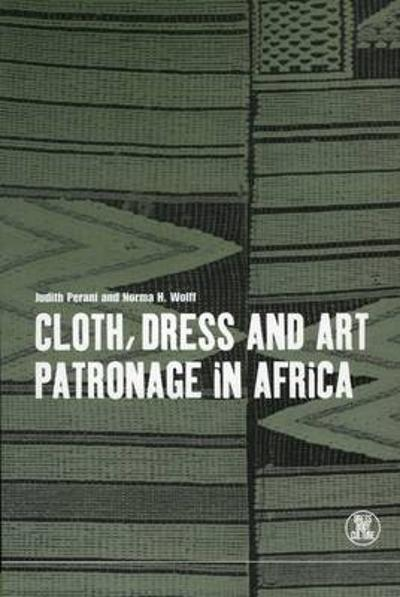 Cloth, Dress and Art Patronage in Africa - Judith Perani
