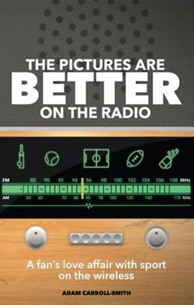 The Pictures are Better on the Radio - Adam Carroll-Smith