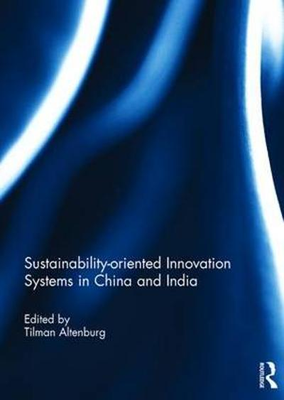 Sustainability-oriented Innovation Systems in China and India - Tilman Altenburg