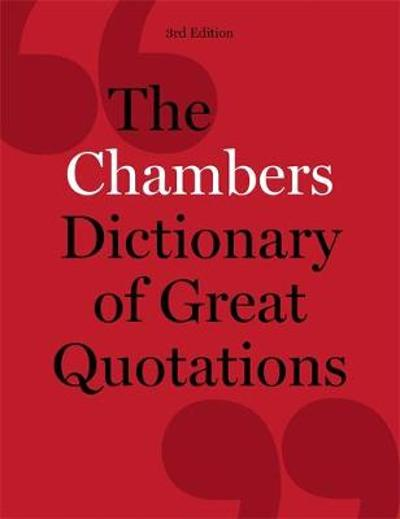 The Chambers Dictionary of Great Quotations - Chambers