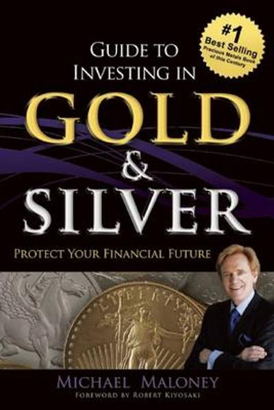 Guide To Investing in Gold & Silver - Michael Maloney