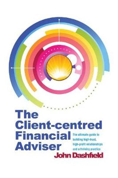 The Client-centred Financial Adviser - John Dashfield