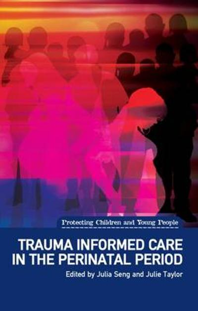 Trauma Informed Care in the Perinatal Period - Julia Seng
