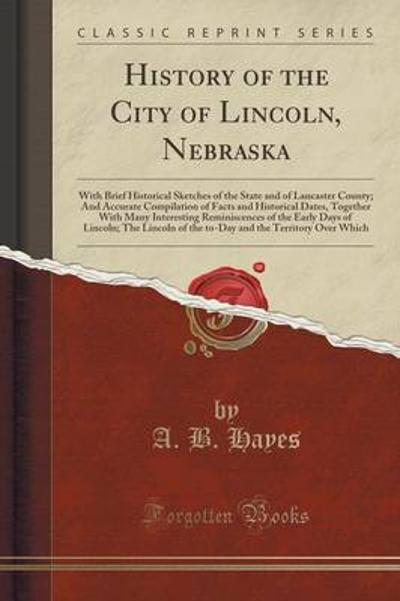 History of the City of Lincoln, Nebraska - A B Hayes