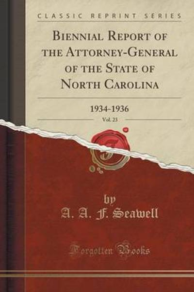 Biennial Report of the Attorney-General of the State of North Carolina, Vol. 23 - A A F Seawell