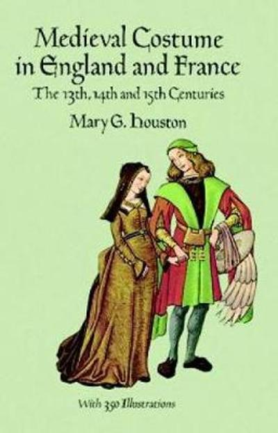 Medieval Costume in England and France - Mary G. Houston