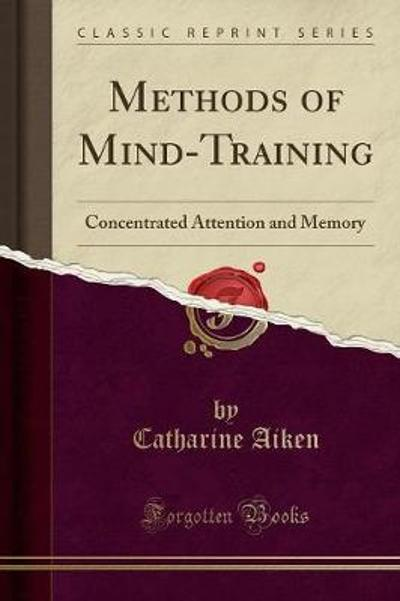 Methods of Mind-Training - Catharine Aiken