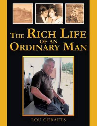The Rich Life of an Ordinary Man - Lou Geraets
