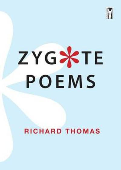 Zygote Poems - Richard Thomas