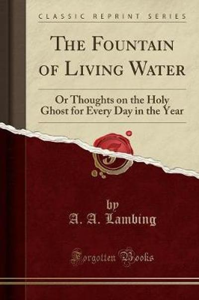 The Fountain of Living Water - A A Lambing