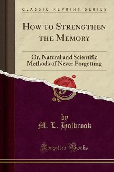 How to Strengthen the Memory - M L Holbrook