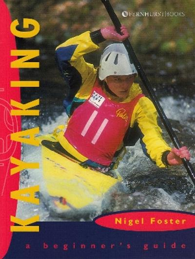 Kayaking: A Beginner's Guide - Nigel Foster