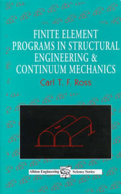 Finite Element Programs in Structural Engineering and Continuum Mechanics - Carl T. F. Ross