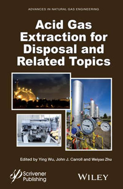 Acid Gas Extraction for Disposal and Related Topics - Ying Wu