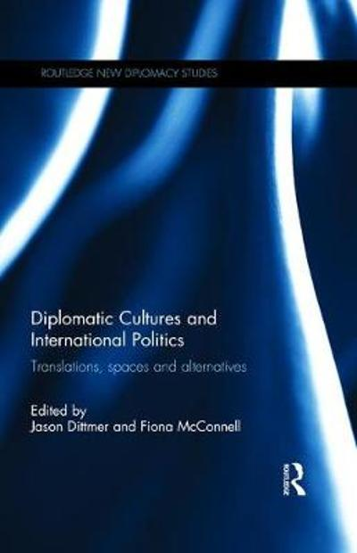 Diplomatic Cultures and International Politics - Jason Dittmer