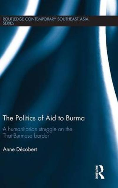 The Politics of Aid to Burma - Anne Decobert