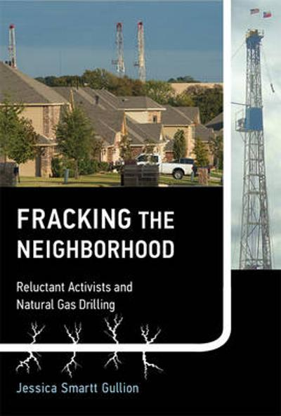 Fracking the Neighborhood - Jessica Smartt Gullion
