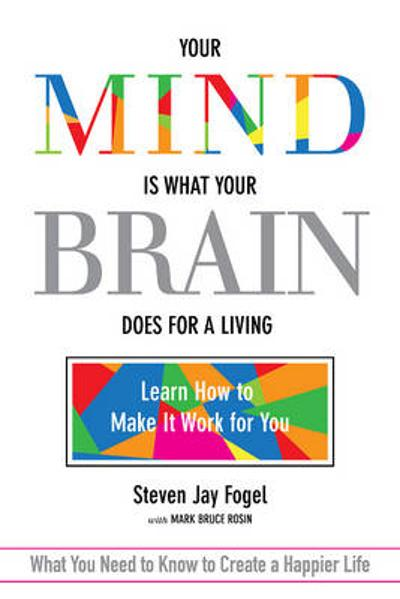 Your Mind Is What Your Brain Does for a Living - Steven Fogel