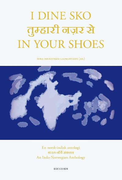 I dine sko = In your shoes : a Indo-Norwegian anthology - Mira Beckstrøm Laurantzon