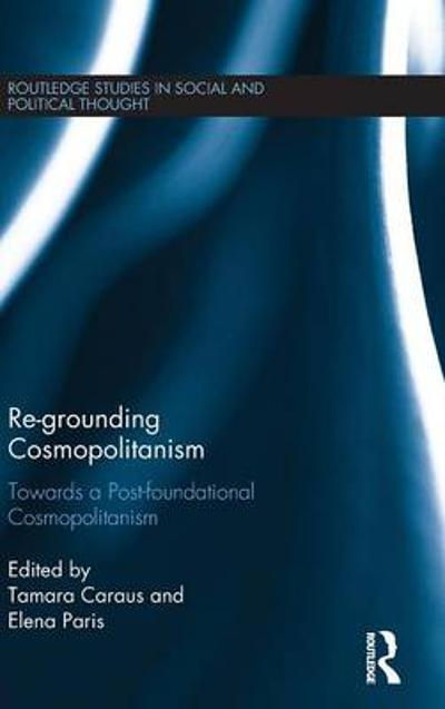 Re-Grounding Cosmopolitanism - Tamara Caraus