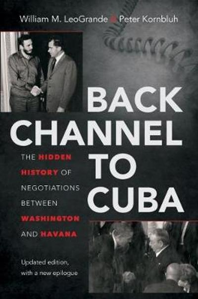 Back Channel to Cuba - William M. LeoGrande