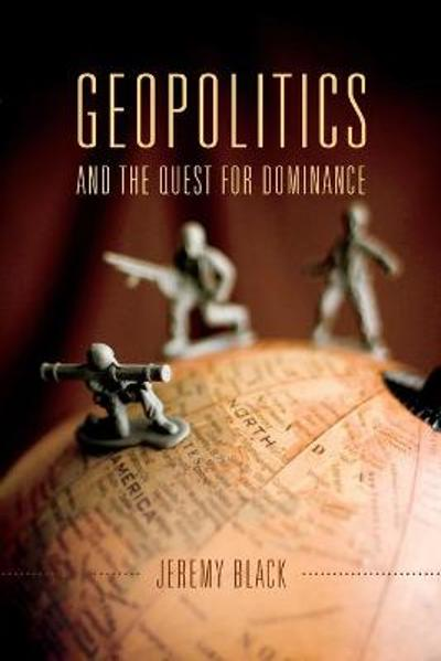 Geopolitics and the Quest for Dominance - Jeremy M. Black