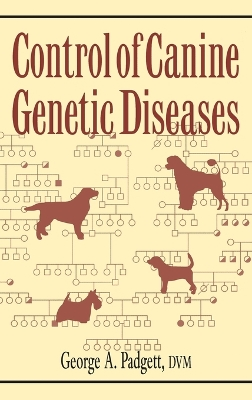 Control of Canine Genetic Diseases - George A. Padgett
