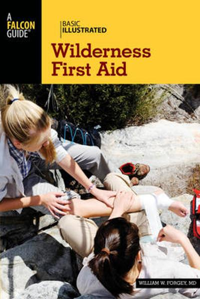 Basic Illustrated Wilderness First Aid - William W. Forgey