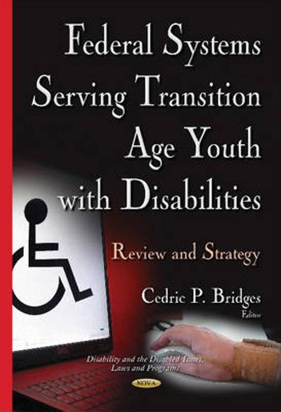 Federal Systems Serving Transition Age Youth with Disabilities - Cedric P. Bridges