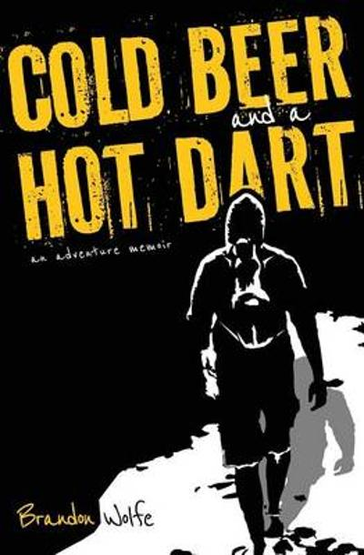 Cold Beer and a Hot Dart - Brandon Wolfe