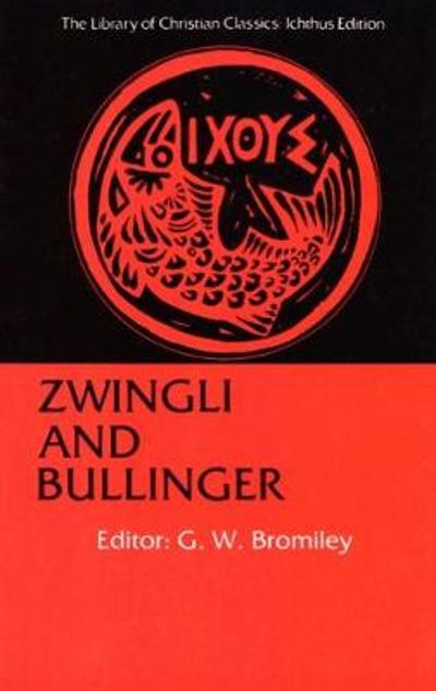 Zwingli and Bullinger - G. W. Bromiley