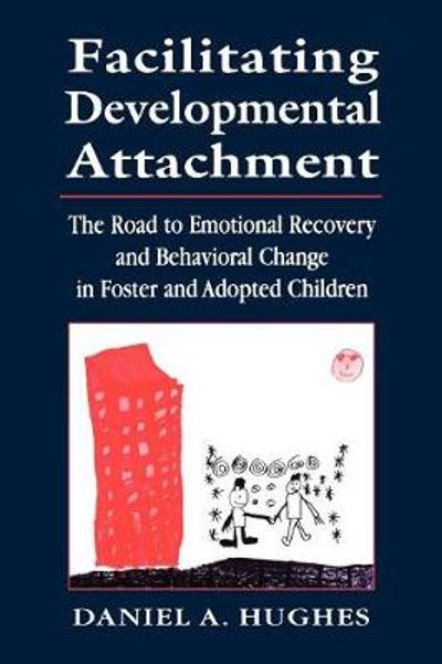Facilitating Developmental Attachment - Daniel A. Hughes
