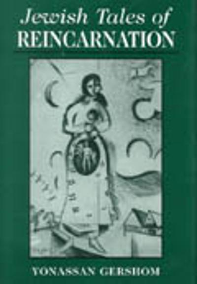 Jewish Tales of Reincarnation - Yonasson Gershom