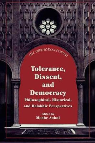 Tolerance, Dissent, and Democracy - Moshe Z. Sokol