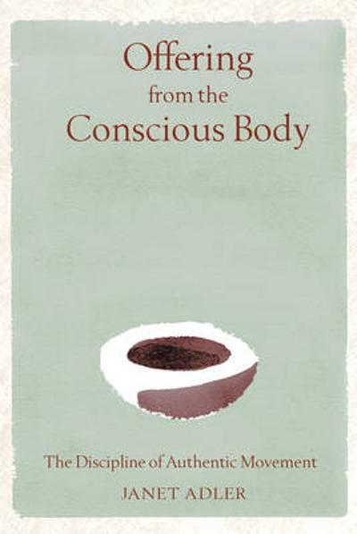 Offering from the Conscious Body - Janet Adler