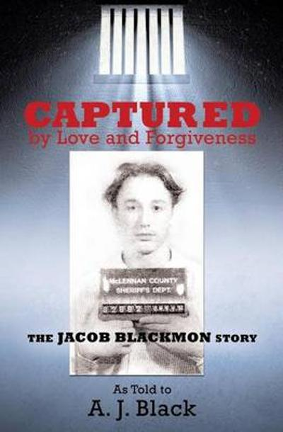 Captured by Love and Forgiveness - A J Black