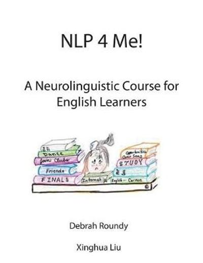 NLP 4 Me! A Neurolinguistic Course for English Learners - Debrah Roundy