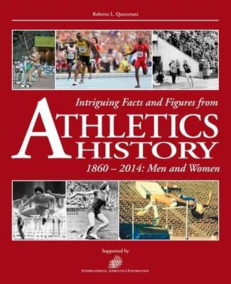 Intriguing Facts and Figures from Athletics History - Roberto L. Quercetani