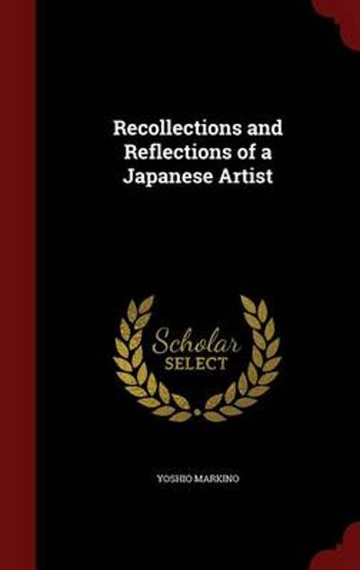 Recollections and Reflections of a Japanese Artist - Yoshio Markino